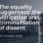 October 30, 2019: The equality juggernaut: the vilification and criminalisation of dissent